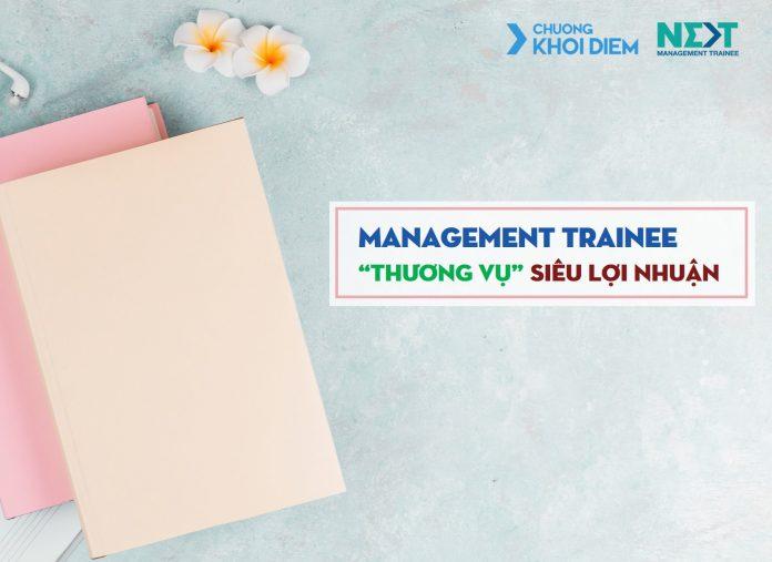 chuong khoi diem next management trainee thuong vu sieu loi nhuan