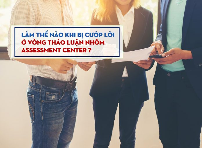 chuong khoi diem next management traineelam the nao khi bi tranh noi o Assessment Center