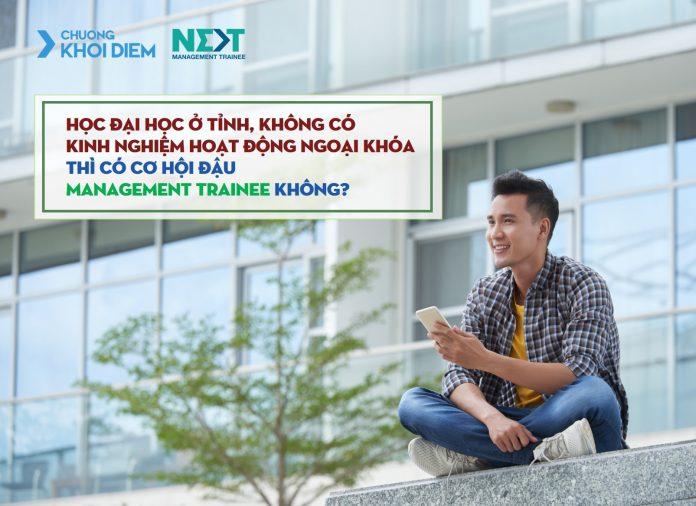 chuong khoi diem next management trainee hoc dai hoc o tinh co co hoi dau management trainee duoc khong